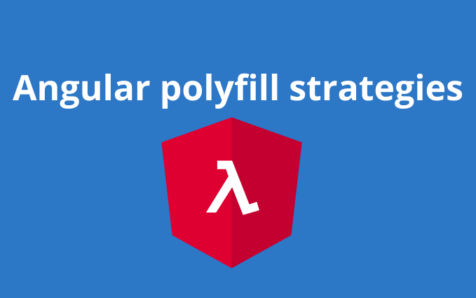 Angular polyfill strategies